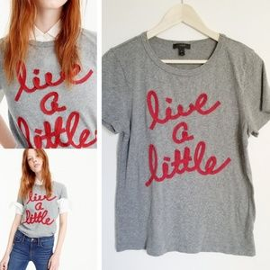 J. Crew Live a Little Tee T-Shirt Medium